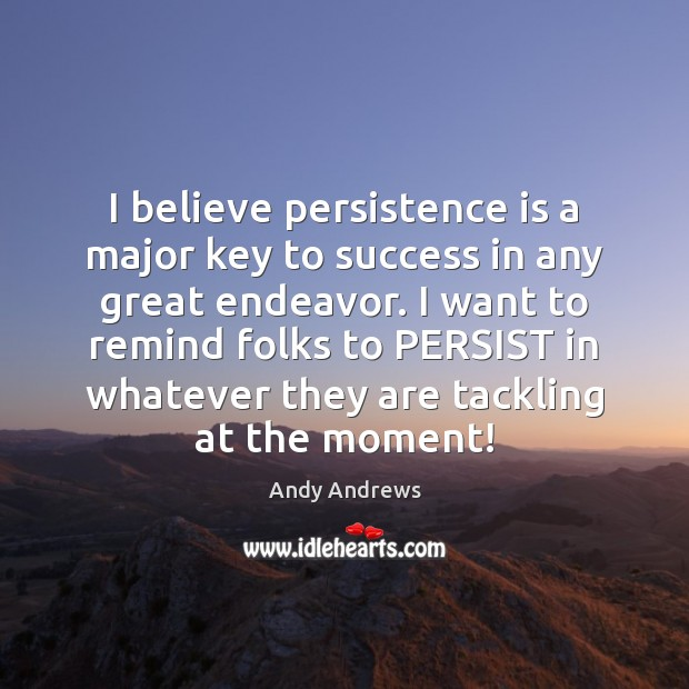 I believe persistence is a major key to success in any great Persistence Quotes Image