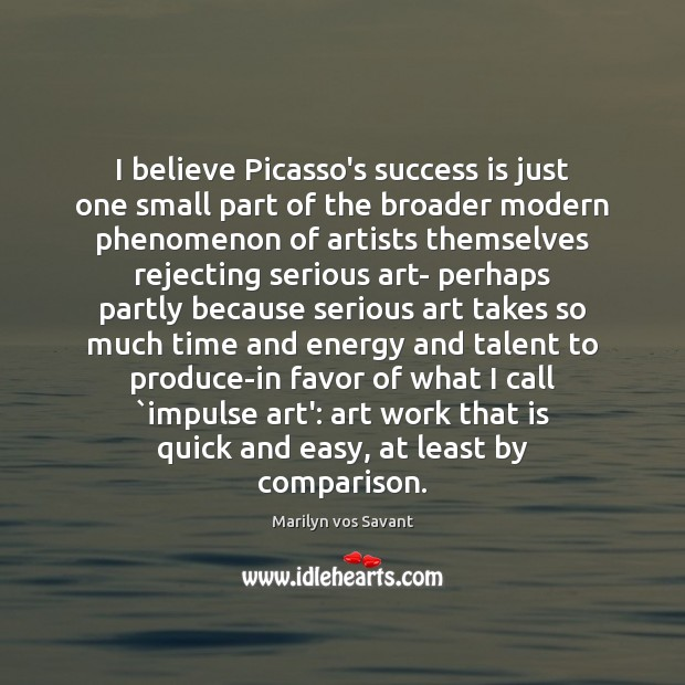 Image, I believe Picasso's success is just one small part of the broader