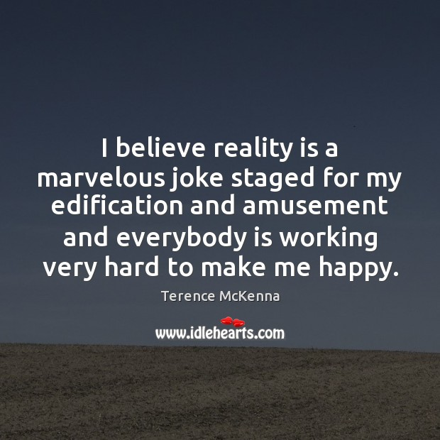 I believe reality is a marvelous joke staged for my edification and Terence McKenna Picture Quote