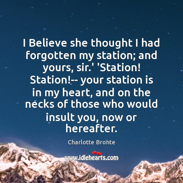 I Believe she thought I had forgotten my station; and yours, sir. Image