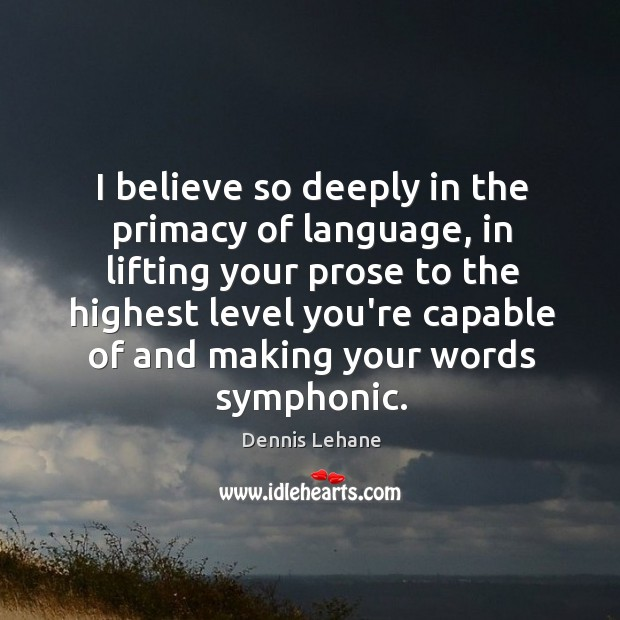 I believe so deeply in the primacy of language, in lifting your Image