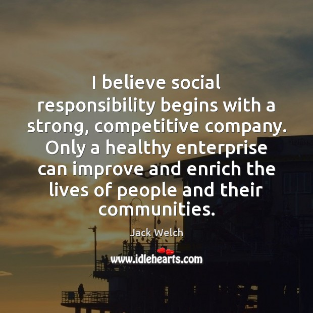I believe social responsibility begins with a strong, competitive company. Only a Social Responsibility Quotes Image