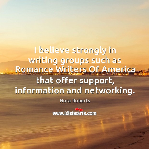 I believe strongly in writing groups such as romance writers of america that offer support Image