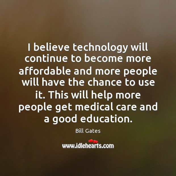 I believe technology will continue to become more affordable and more people Image