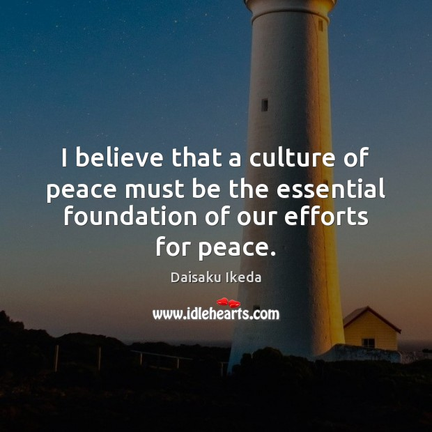 Image, I believe that a culture of peace must be the essential foundation