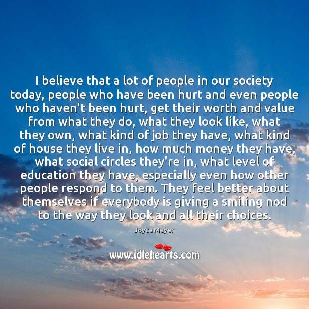 I believe that a lot of people in our society today, people Image
