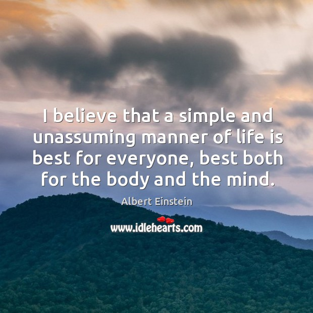 Image, I believe that a simple and unassuming manner of life is best for everyone