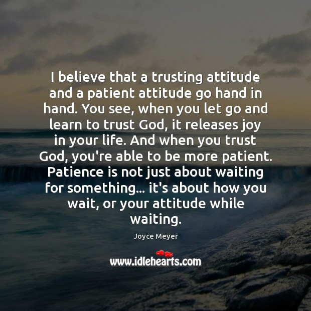 I believe that a trusting attitude and a patient attitude go hand Image