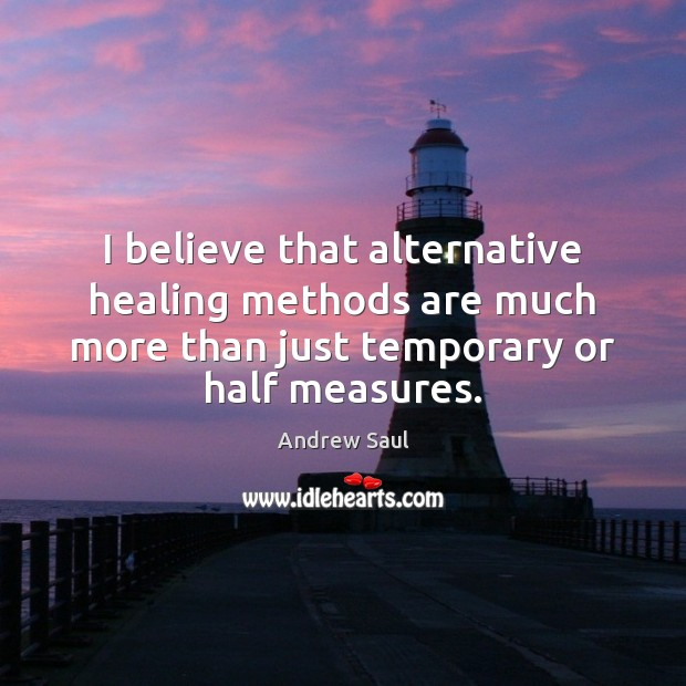 I believe that alternative healing methods are much more than just temporary Image