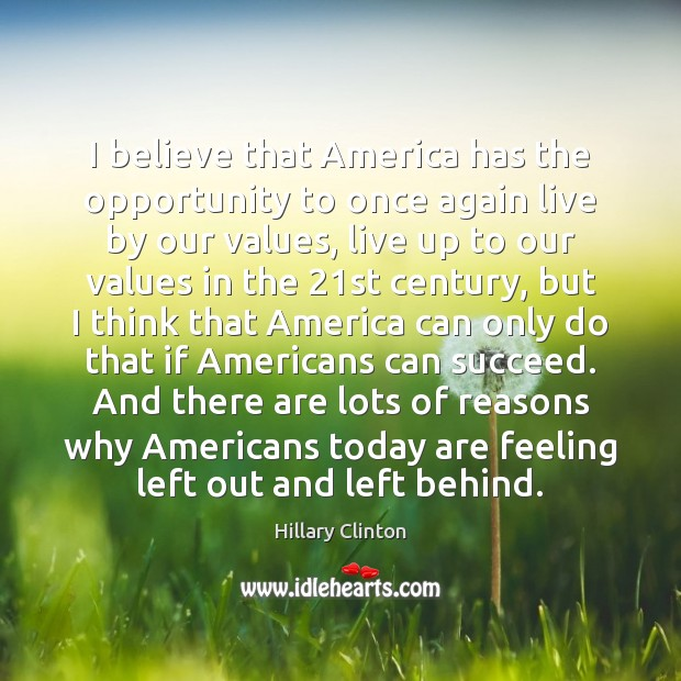 Image, I believe that America has the opportunity to once again live by