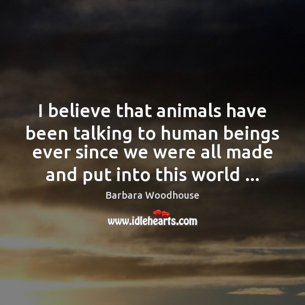 Image, I believe that animals have been talking to human beings ever since