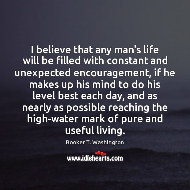 Image, I believe that any man's life will be filled with constant and