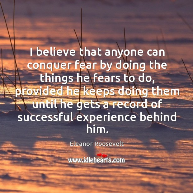 Image, I believe that anyone can conquer fear by doing the things he fears to do