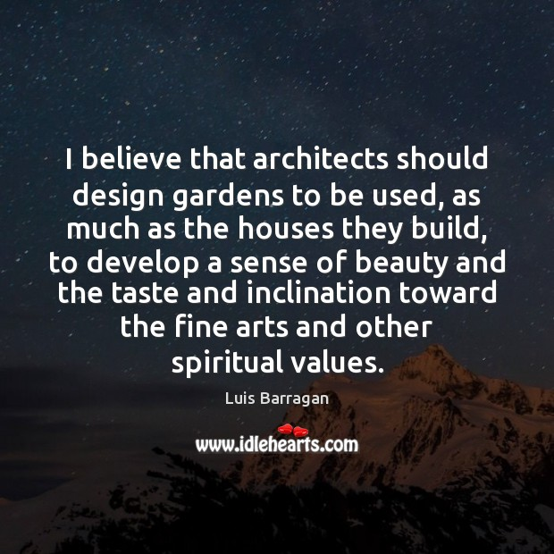 I believe that architects should design gardens to be used, as much Image