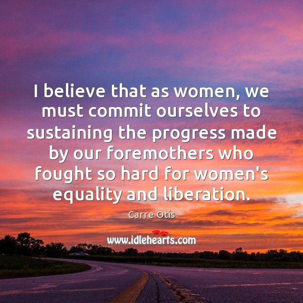 Image, I believe that as women, we must commit ourselves to sustaining the