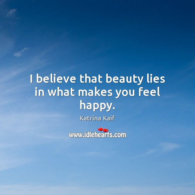 I believe that beauty lies in what makes you feel happy. Image
