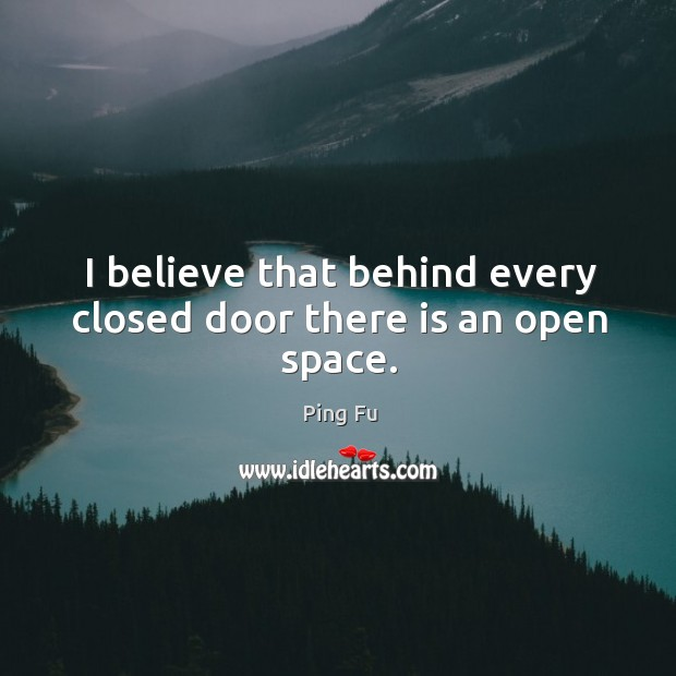 Image, I believe that behind every closed door there is an open space.