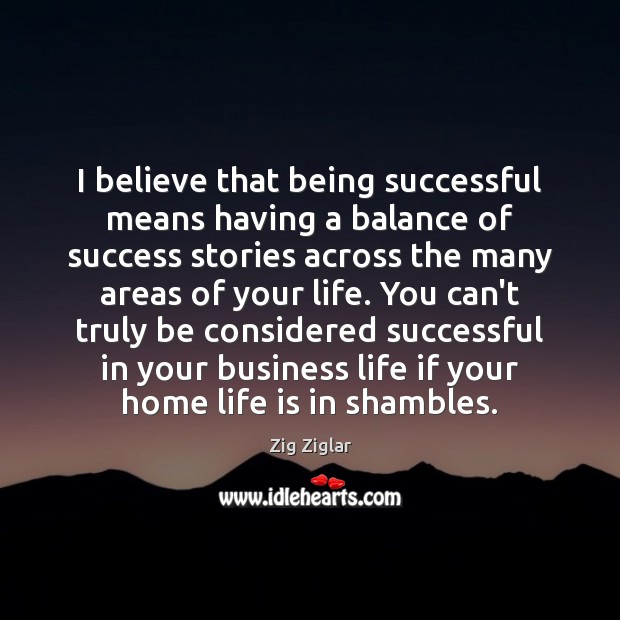 I believe that being successful means having a balance of success stories Being Successful Quotes Image