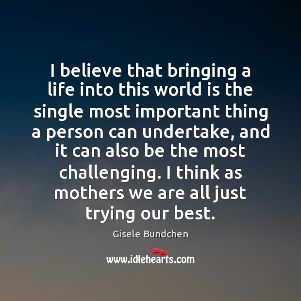 Image, I believe that bringing a life into this world is the single