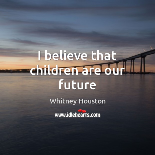 I believe that children are our future Whitney Houston Picture Quote