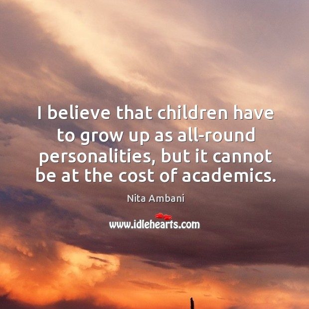 I believe that children have to grow up as all-round personalities, but Image