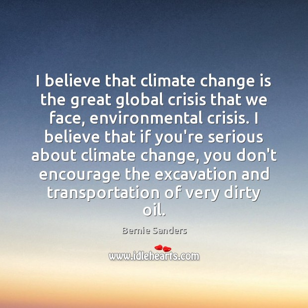 I believe that climate change is the great global crisis that we Image