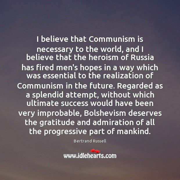 Image, I believe that Communism is necessary to the world, and I believe