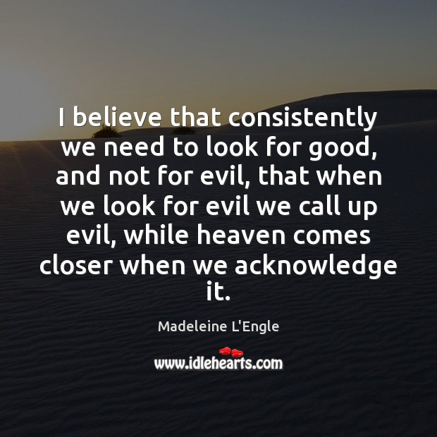 Image, I believe that consistently we need to look for good, and not