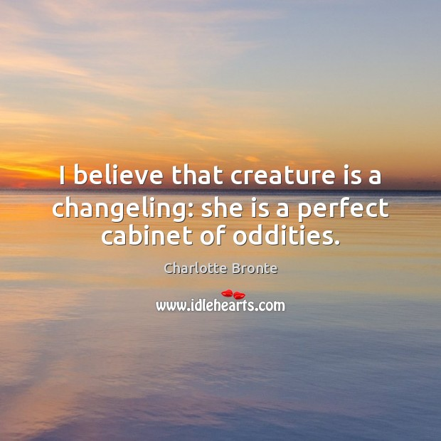 I believe that creature is a changeling: she is a perfect cabinet of oddities. Image