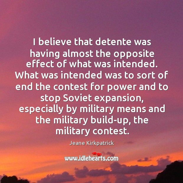 I believe that detente was having almost the opposite effect of what was intended. Image