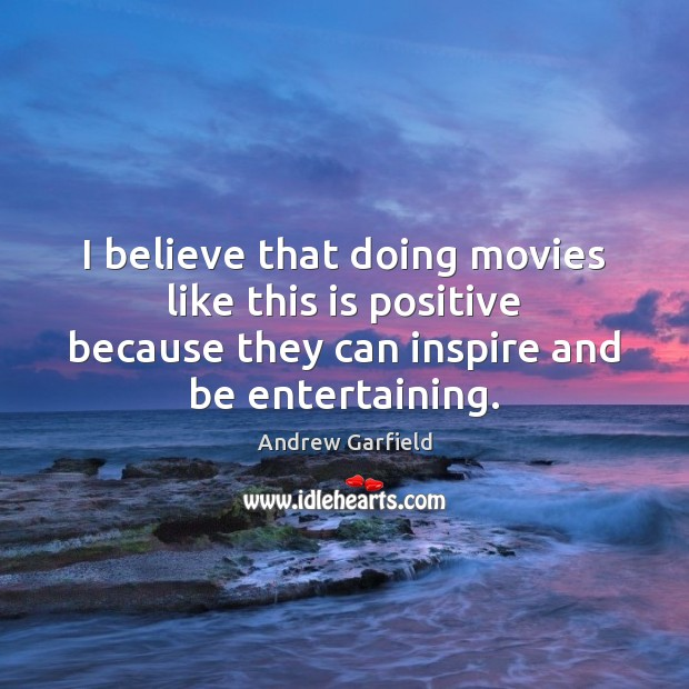 I believe that doing movies like this is positive because they can Image