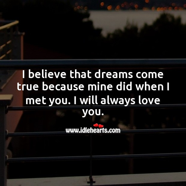 I believe that dreams come true because mine did when I met you. Love Quotes for Her Image