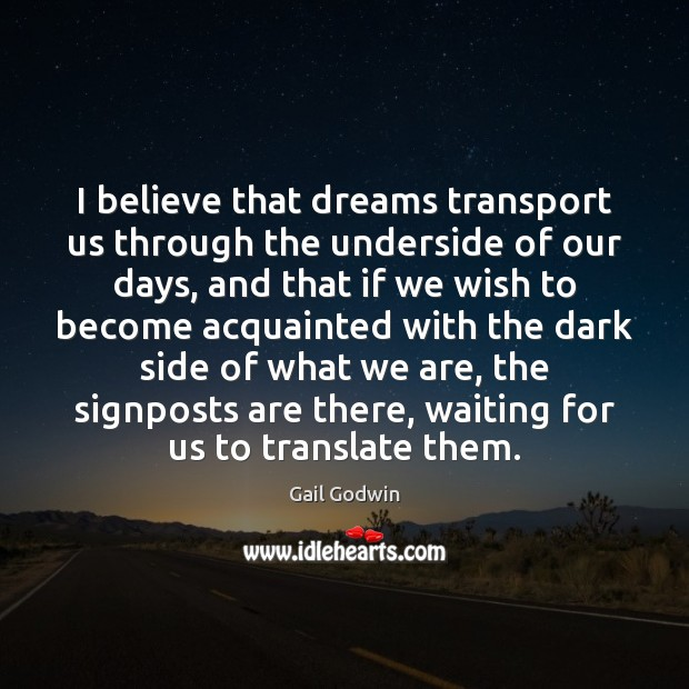 I believe that dreams transport us through the underside of our days, Image