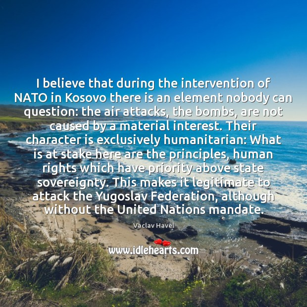 I believe that during the intervention of NATO in Kosovo there is Priority Quotes Image