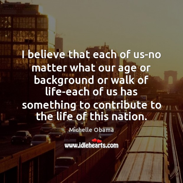 Image, I believe that each of us-no matter what our age or background