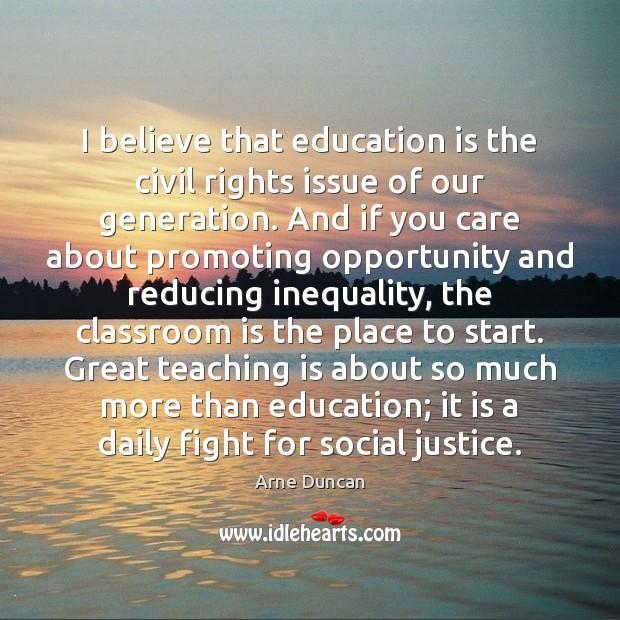 I believe that education is the civil rights issue of our generation. Teaching Quotes Image