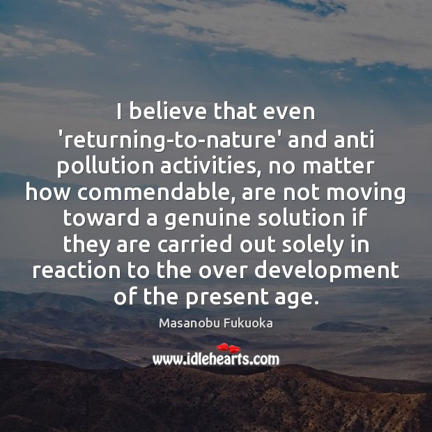 I believe that even 'returning-to-nature' and anti pollution activities, no matter how Image