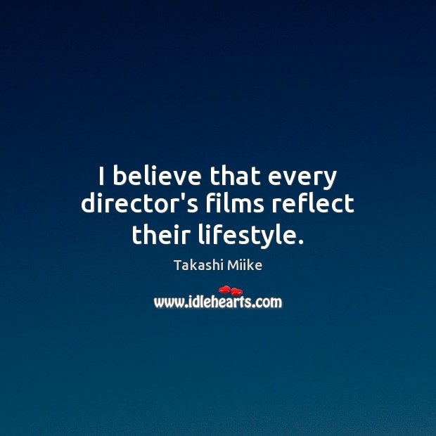 Image, I believe that every director's films reflect their lifestyle.