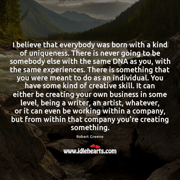 Image, I believe that everybody was born with a kind of uniqueness. There