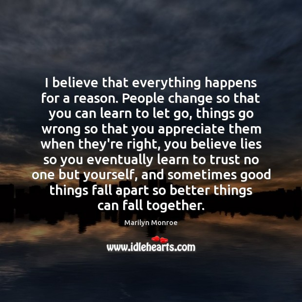 I believe that everything happens for a reason. People change so that Image