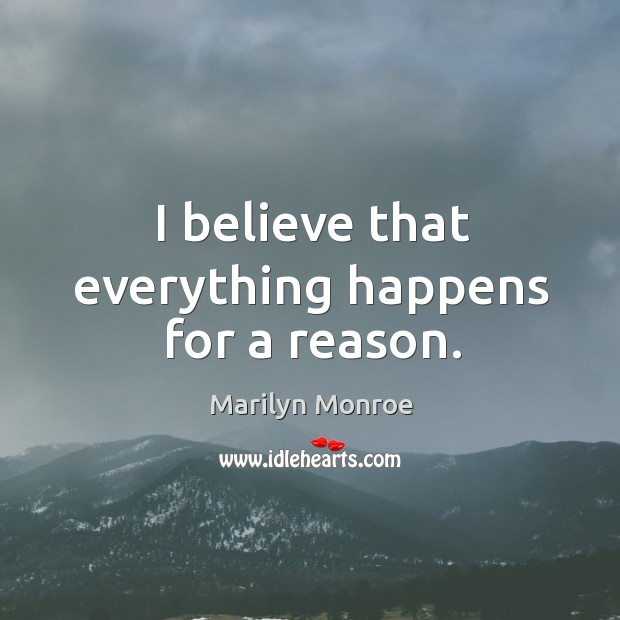 Image, I believe that everything happens for a reason.