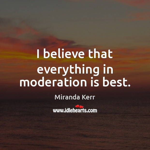 Image, I believe that everything in moderation is best.