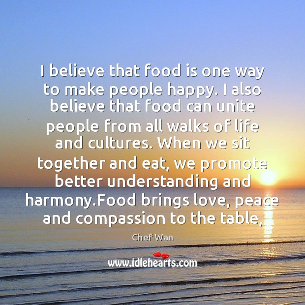 I believe that food is one way to make people happy. I Image