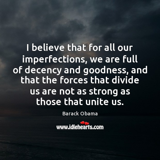 I believe that for all our imperfections, we are full of decency Image