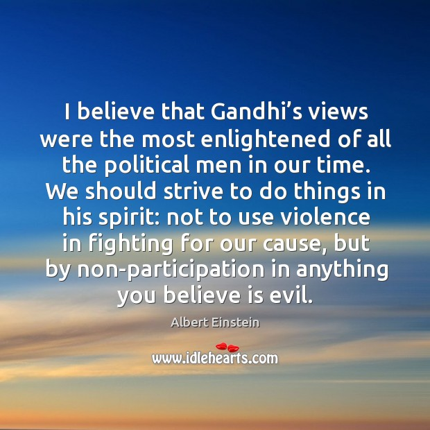 Image, I believe that Gandhi's views were the most enlightened of all