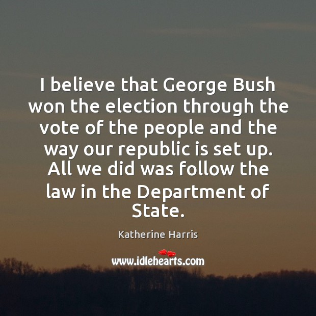 Image, I believe that George Bush won the election through the vote of