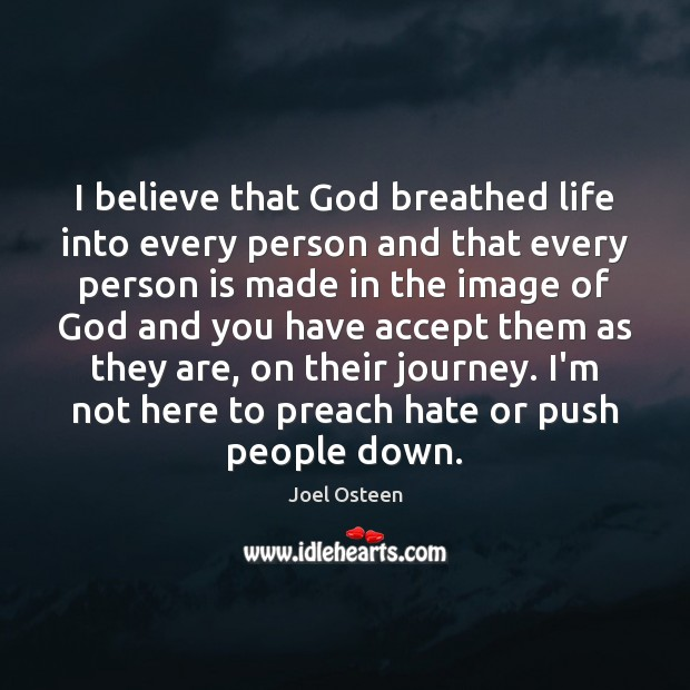 I believe that God breathed life into every person and that every Image