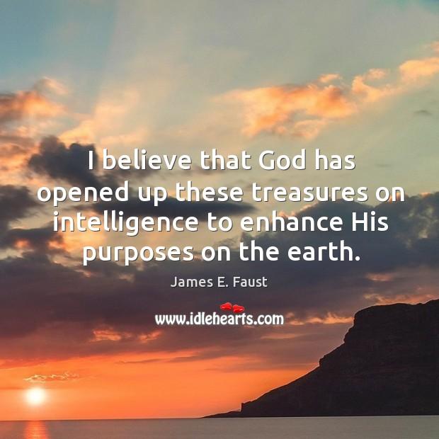 I believe that God has opened up these treasures on intelligence to Image