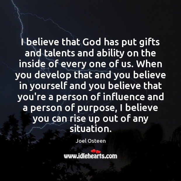 I believe that God has put gifts and talents and ability on Believe in Yourself Quotes Image