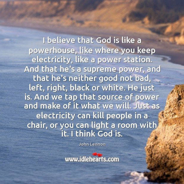Image, I believe that God is like a powerhouse, like where you keep